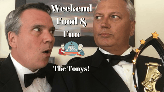 Weekend Food & Fun: The Tonys!